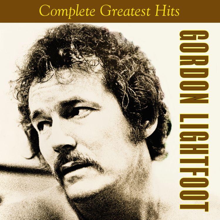 The Complete Greatest Hits America: Gordon Lightfoot Complete Greatest Hits