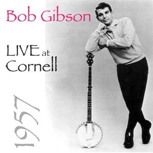 Bob Gibson Live at Cornell 1957