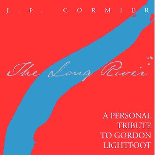 The Long River, A Personal Tribute To Gordon Lightfoot, by J.P. Cormier