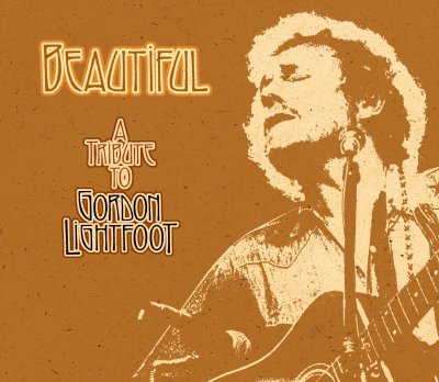 Beautiful, the new Lightfoot Tribute CD - click for track listing and clips